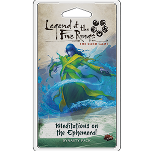 Legend of the Five Rings :  The Card Game - Meditations on the Ephemeral